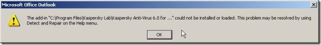 "The Addin ""C:\Program Files\Kaspersky Lab\Kaspersky Anti-Virus 6.0 for …"" could not be installed or loaded. This Problem may be resolved by using Detect nad Repair on the Help menu."